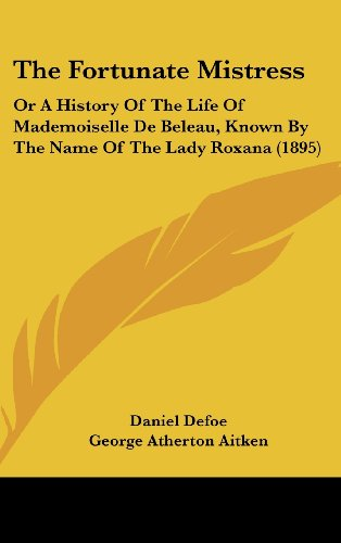 9781104950194: The Fortunate Mistress: Or A History Of The Life Of Mademoiselle De Beleau, Known By The Name Of The Lady Roxana (1895)