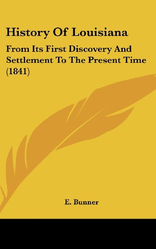 9781104951320: History Of Louisiana: From Its First Discovery And Settlement To The Present Time (1841)