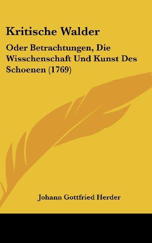 9781104951504: Kritische Walder: Oder Betrachtungen, Die Wisschenschaft Und Kunst Des Schoenen (1769)