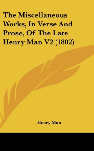 9781104951962: The Miscellaneous Works, In Verse And Prose, Of The Late Henry Man V2 (1802)