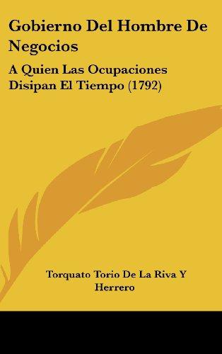 9781104953157: Gobierno del Hombre de Negocios: A Quien Las Ocupaciones Disipan El Tiempo (1792)