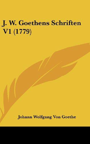 J. W. Goethens Schriften V1 (1779) (German Edition) (9781104953188) by Johann Wolfgang Von Goethe