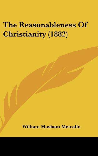 9781104954956: The Reasonableness of Christianity (1882)