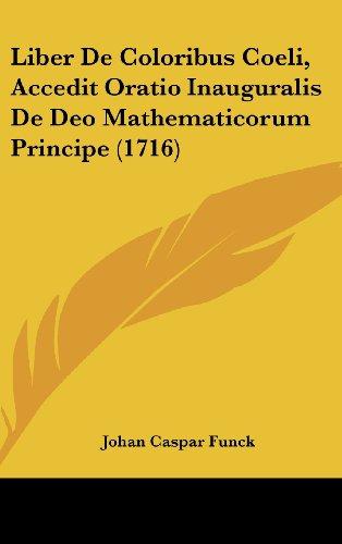 9781104955250: Liber De Coloribus Coeli, Accedit Oratio Inauguralis De Deo Mathematicorum Principe (1716) (Latin Edition)