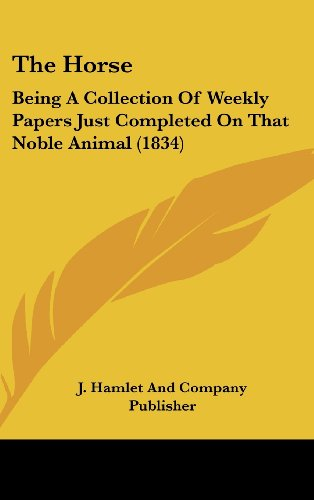 9781104959180: The Horse: Being A Collection Of Weekly Papers Just Completed On That Noble Animal (1834)