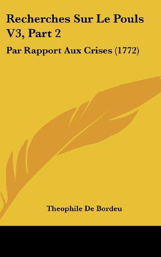 9781104961022: Recherches Sur Le Pouls V3, Part 2: Par Rapport Aux Crises (1772) (French Edition)