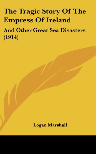 9781104961862: The Tragic Story Of The Empress Of Ireland: And Other Great Sea Disasters (1914)