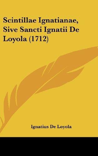 9781104966379: Scintillae Ignatianae, Sive Sancti Ignatii De Loyola (1712) (Latin Edition)