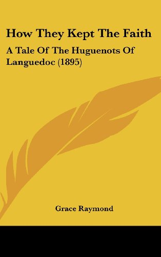 9781104967260: How They Kept The Faith: A Tale Of The Huguenots Of Languedoc (1895)