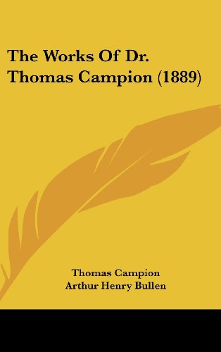 The Works Of Dr. Thomas Campion (1889) (1104970597) by Campion, Thomas