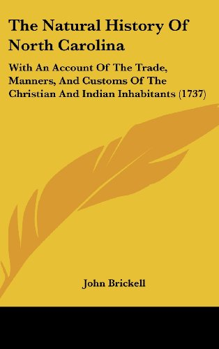 9781104971281: The Natural History Of North Carolina: With An Account Of The Trade, Manners, And Customs Of The Christian And Indian Inhabitants (1737)