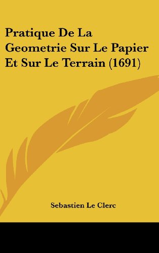 9781104972950: Pratique de La Geometrie Sur Le Papier Et Sur Le Terrain (1691)