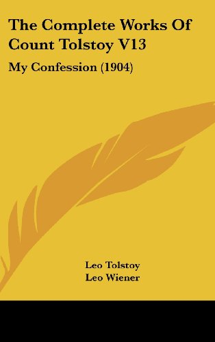 9781104974275: The Complete Works Of Count Tolstoy V13: My Confession (1904)