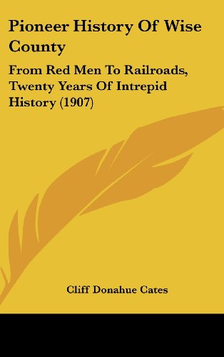 9781104974596: Pioneer History Of Wise County: From Red Men To Railroads, Twenty Years Of Intrepid History (1907)