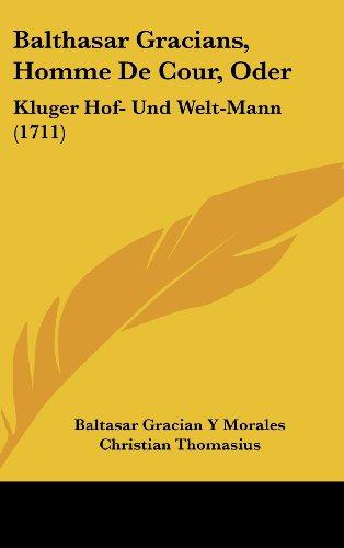 9781104977252: Balthasar Gracians, Homme De Cour, Oder: Kluger Hof- Und Welt-Mann (1711) (German Edition)
