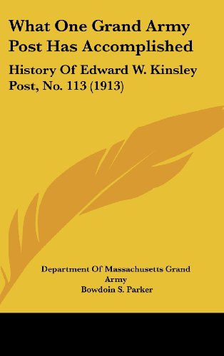 9781104977474: What One Grand Army Post Has Accomplished: History Of Edward W. Kinsley Post, No. 113 (1913)