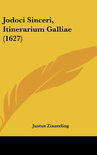 Jodoci Sinceri, Itinerarium Galliae (1627) (Hardback): Justus Zinzerling