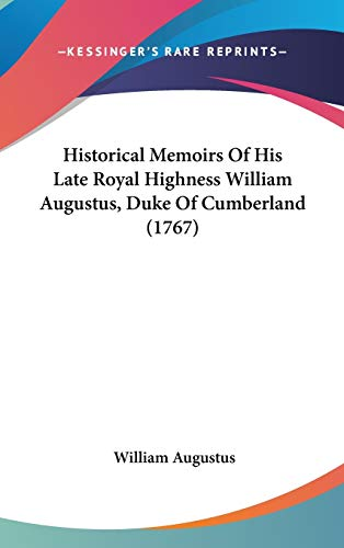 9781104978921: Historical Memoirs Of His Late Royal Highness William Augustus, Duke Of Cumberland (1767)