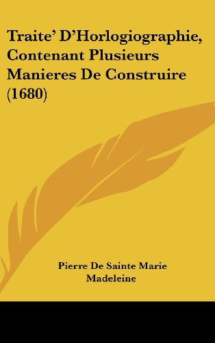 9781104979980: Traite' D'Horlogiographie, Contenant Plusieurs Manieres De Construire (1680) (French Edition)