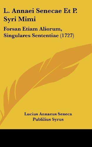 9781104981624: L. Annaei Senecae Et P. Syri Mimi: Forsan Etiam Aliorum, Singulares Sententiae (1727) (Latin Edition)