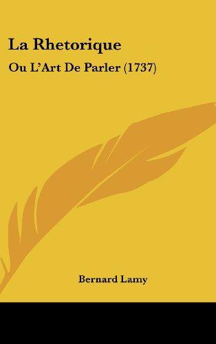 9781104981938: La Rhetorique: Ou L'Art De Parler (1737) (French Edition)
