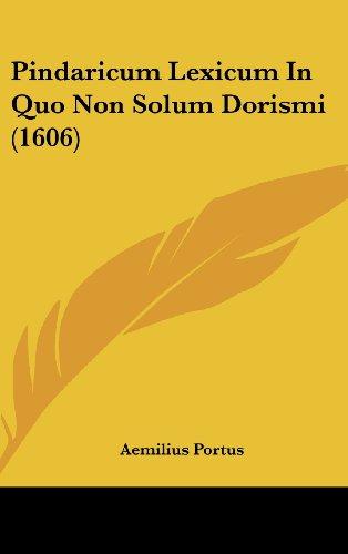 9781104982003: Pindaricum Lexicum In Quo Non Solum Dorismi (1606) (Latin Edition)