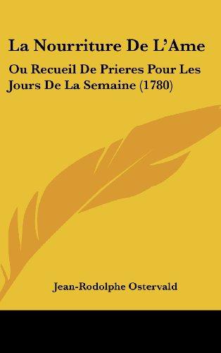 9781104982447: La Nourriture de L'Ame: Ou Recueil de Prieres Pour Les Jours de La Semaine (1780)