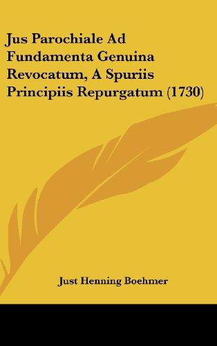 9781104982683: Jus Parochiale Ad Fundamenta Genuina Revocatum, A Spuriis Principiis Repurgatum (1730) (Latin Edition)