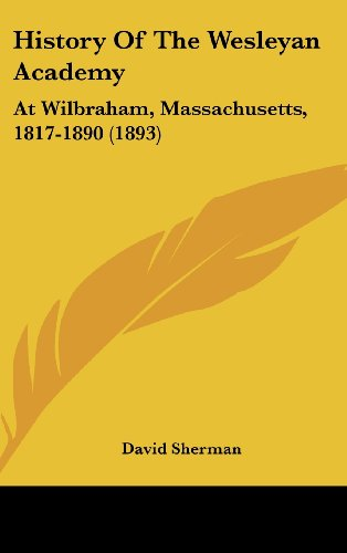 History Of The Wesleyan Academy: At Wilbraham, Massachusetts, 1817-1890 (1893) (1104982951) by David Sherman