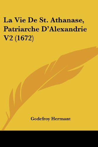 9781104985905: La Vie De St. Athanase, Patriarche D'Alexandrie V2 (1672) (French Edition)