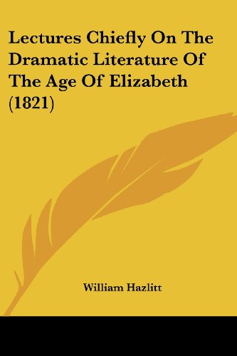 9781104990268: Lectures Chiefly On The Dramatic Literature Of The Age Of Elizabeth (1821)