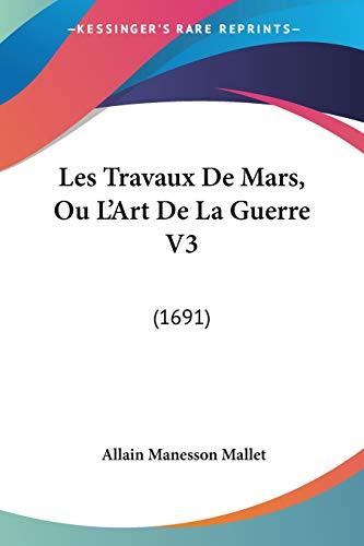 9781104991012: Les Travaux De Mars, Ou L'Art De La Guerre V3: (1691) (French Edition)