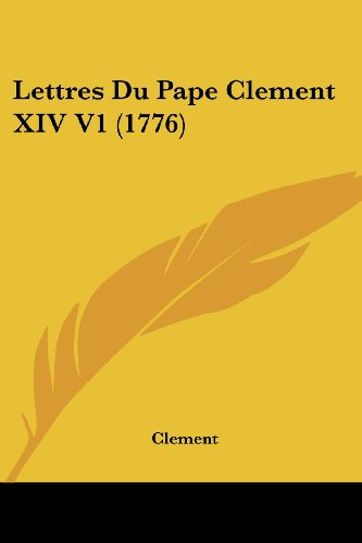 9781104993412: Lettres Du Pape Clement XIV V1 (1776) (French Edition)