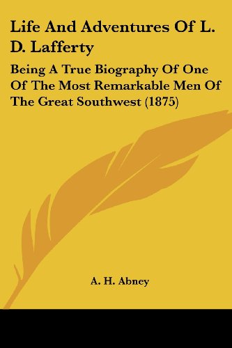 9781104994310: Life And Adventures Of L. D. Lafferty: Being A True Biography Of One Of The Most Remarkable Men Of The Great Southwest (1875)