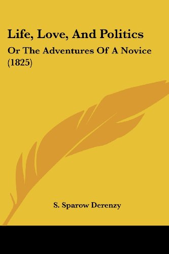 9781104994938: Life, Love, and Politics: Or the Adventures of a Novice (1825)