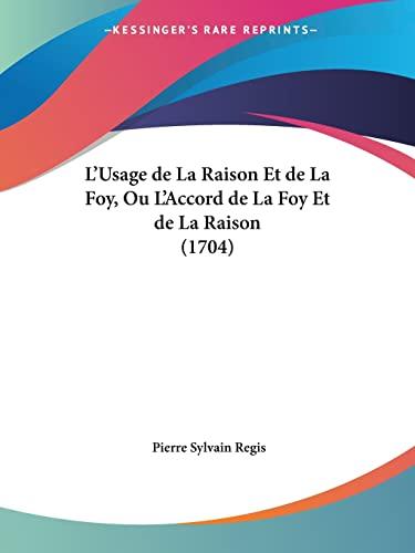 9781104996871: L'Usage de La Raison Et de La Foy, Ou L'Accord de La Foy Et de La Raison (1704)