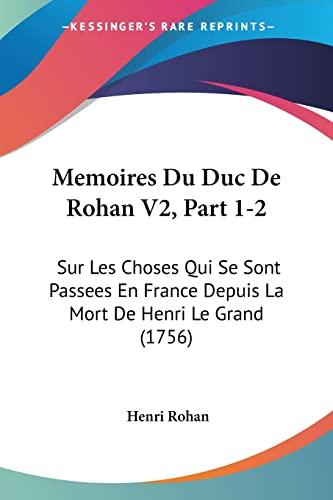 9781104998936: Memoires Du Duc De Rohan V2, Part 1-2: Sur Les Choses Qui Se Sont Passees En France Depuis La Mort De Henri Le Grand (1756) (French Edition)