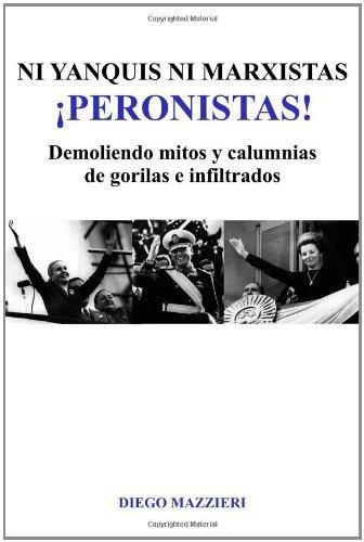 9781105048920: Ni Yanquis Ni Marxistas Peronistas!