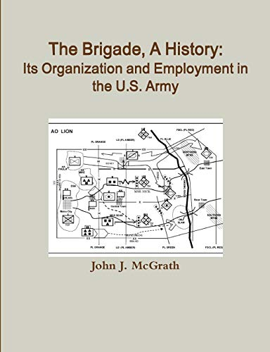9781105055713: The Brigade, A History: Its Organization And Employment In The U.S. Army
