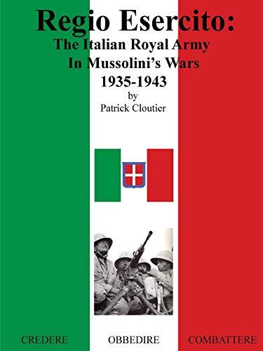 Regio esercito: the italian royal army in mussolini's wars, 1935-1943: Cloutier, Patrick