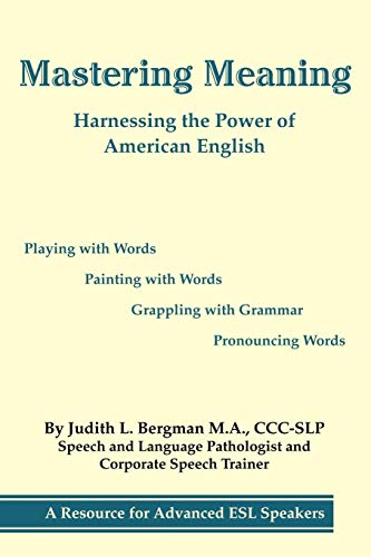 Mastering Meaning: Harnessing the Power of American: Judith L Bergman