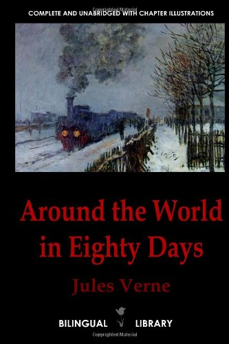 9781105107092: Around The World In Eighty Days-Le Tour Du Monde En Quatre-Vingts Jours: English-French Parallel Text Edition