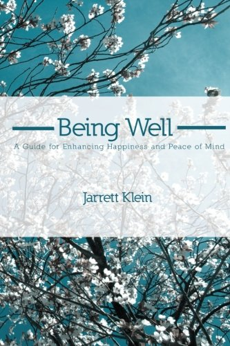 Being Well: A Guide for Enhancing Happiness and Peace of Mind: Klein, Jarrett