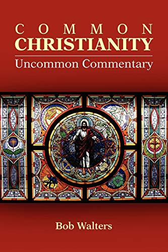 9781105134548: Common Christianity / Uncommon Commentary