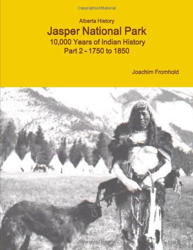 9781105144004: Alberta History Jasper National Park: 10,000 Years Of Indian History Part 2 - 1750 To 1850