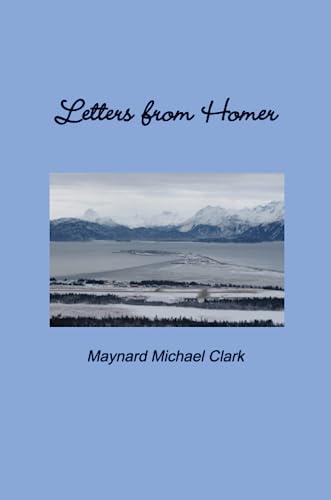 Letters From Homer: Clark, Maynard Michael