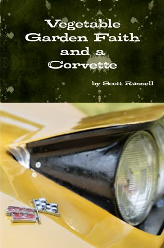 Vegetable Garden Faith and a Corvette (9781105188404) by Scott Russell