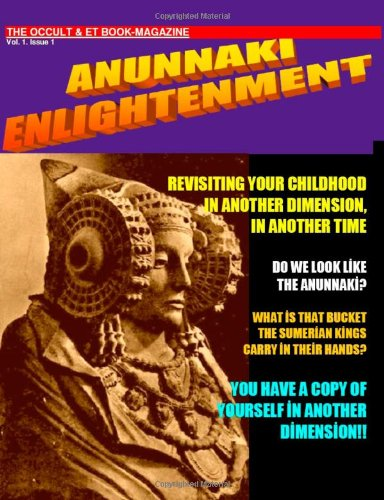 9781105215919: Anunnaki Enlightenment Book-Magazine. Vol.1 Issue 1. The Occult And Et Magazine.