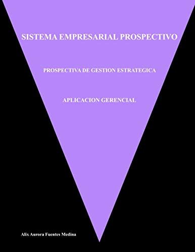 9781105223037: Sistema Empresarial Prospectivo Prospectiva de Gestion Estrategica Aplicacion Gerencial