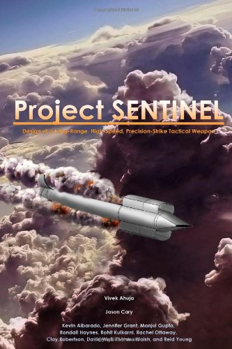 9781105262999: Project Sentinel: Design Of A Long-Range, High-Speed, Precision-Strike Tactical Weapon
